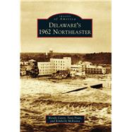 Delaware's 1962 Northeaster by Carey, Wendy; Pratt, Tony; McKenna, Kimberly, 9781467122627