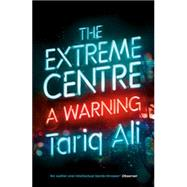 The Extreme Centre: A Warning by Ali, Tariq, 9781784782627