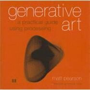 Generative Art: A Practical Guide Using Processing by Pearson, Matt, 9781935182627