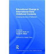 Educational Change in International Early Childhood Contexts: Crossing Borders of Reflection by Kroll; Linda R., 9780415732628