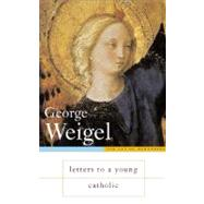 Letters to a Young Catholic by Weigel, George, 9780465092628