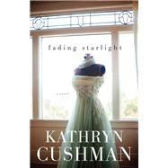 Fading Starlight by Cushman, Kathryn, 9780764212628