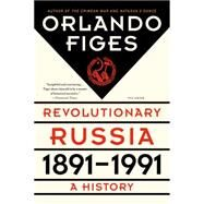 Revolutionary Russia, 1891-1991 A History by Figes, Orlando, 9781250062628