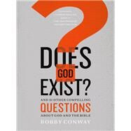 Does God Exist? by Conway, Bobby, 9780736962629