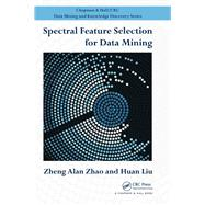 Spectral Feature Selection for Data Mining by Zhao; Zheng Alan, 9781138112629