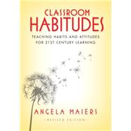 Classroom Habitudes: Teaching Habits and Attitudes for 21st Century Learning by Maiers, Angela, 9781935542629