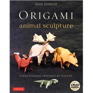 Origami Animal Sculpture: Paper Folding Inspired by Nature by Szinger, John, 9784805312629
