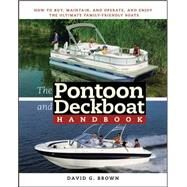 Pontoon and Deckboat Handbook : How to Buy, Maintain, Operate, and Enjoy the Ultimate Family Boats by Brown, David G., 9780071472630