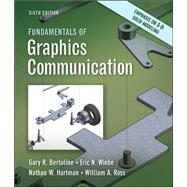 Fundamentals of Graphics Communication by Bertoline, Gary; Wiebe, Eric; Hartman, Nathan; Ross, William, 9780073522630