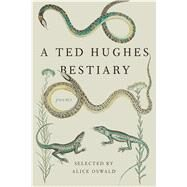 A Ted Hughes Bestiary Poems by Hughes, Ted; Oswald, Alice, 9780374272630