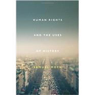 Human Rights and the Uses of History by MOYN, SAMUEL, 9781781682630