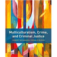 Multiculturalism, Crime, and Criminal Justice by McNamara, Robert; Burns, Ronald, 9780190642631