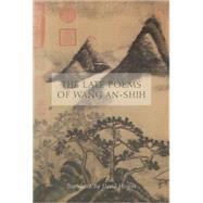 The Late Poems of Wang An-shih by An-shih, Wang; Hinton, David, 9780811222631
