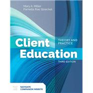 Client Education: Theory and Practice by Miller, Mary A.; Stoeckel, Pamella Rae, 9781284142631