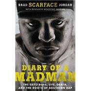 Diary of a Madman: The Geto Boys, Life, Death, and the Roots of Southern Rap by Jordan, Brad; Meadows-Ingram, Benjamin, 9780062302632