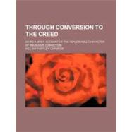 Through Conversion to the Creed by Carnegie, William Hartley, 9780217902632