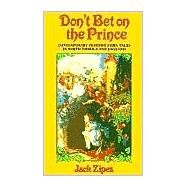 Don't Bet on the Prince : Contemporary Feminist Fairy Tales in North America and England by Zipes,Jack, 9780415902632