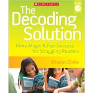 The Decoding Solution Rime Magic & Fast Success for Struggling Readers by Zinke, Sharon, 9780545382632