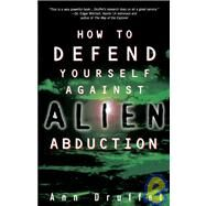 How to Defend Yourself Against Alien Abduction by DRUFFEL, ANN, 9780609802632
