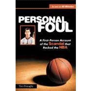 Personal Foul : A First-Person Account of the Scandal that Rocked the NBA by Tim Donaghy<R>Foreword by Phil Scala, 9780615362632