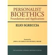 Personalist Bioethics : Foundations and Applications by Sgreccia, Elio, 9780935372632