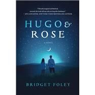 Hugo & Rose A Novel by Foley, Bridget, 9781250092632