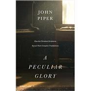 A Peculiar Glory by Piper, John, 9781433552632