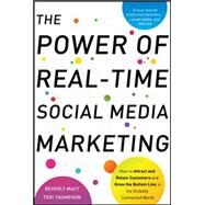 The Power of Real-Time Social Media Marketing: How to Attract and Retain Customers and Grow the Bottom Line in the Globally Connected World by Macy, Beverly; Thompson, Teri, 9780071752633