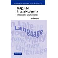 Language in Late Modernity: Interaction in an Urban School by Ben Rampton, 9780521812634