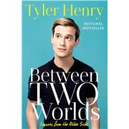 Between Two Worlds by Henry, Tyler, 9781501152634