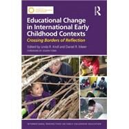 Educational Change in International Early Childhood Contexts: Crossing Borders of Reflection by Kroll; Linda R., 9780415732635