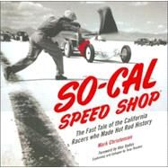 SO-CAL Speed Shop : The Fast Tale of the California Racers Who Made Hot Rod History by Christensen, Mark, 9780760322635