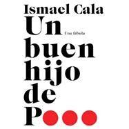 Un buen hijo de p... by Cala, Ismael, 9781101872635