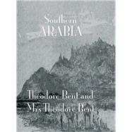 Southern Arabia by Bent, 9781138982635