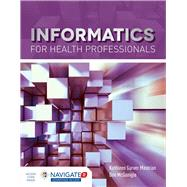 Informatics For Health Professionals (Navigate 2 Advantage Access) by Mastrian, Kathleen, 9781284102635