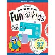 The Best of Sewing Machine Fun for Kids Ready, Set, Sew - 37 Projects & Activities by Milligan, Lynda; Smith, Nancy, 9781617452635