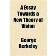 A Essay Towards a New Theory of Vision by Berkeley, George, 9781153582636