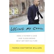 Losing My Cool : How a Father's Love and 15,000 Books Beat Hip-Hop Culture