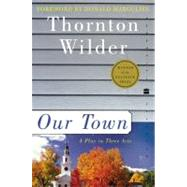 Our Town: A Play in Three Acts by Wilder, Thornton, 9780060512637