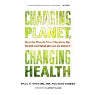 Changing Planet, Changing Health: How the Climate Crisis Threatens Our Health and What We Can Do About It by Epstein, Paul R., M.D.; Ferber, Dan; Sachs, Jeffrey, 9780520272637