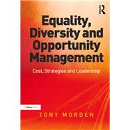 Equality, Diversity and Opportunity Management: Costs, Strategies and Leadership by Morden,Tony, 9781138272637