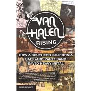 Van Halen Rising How a Southern California Backyard Party Band Saved Heavy Metal by Renoff, Greg, 9781770412637