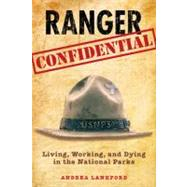 Ranger Confidential : Living, Working, and Dying in the National Parks by Lankford, Andrea, 9780762752638