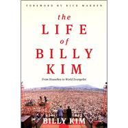 The Life of Billy Kim From Houseboy to World Evangelist by Kim, Billy, 9780802412638