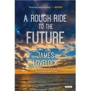 A Rough Ride to the Future by Lovelock, James, 9781468312638