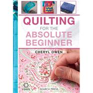 Quilting for the Absolute Beginner by Owen, Cheryl, 9781782212638