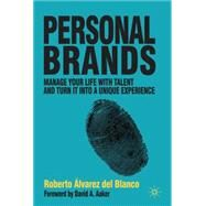 Personal Brands Manage Your Life with Talent and Turn it into a Unique Experience by Alvarez del Blanco, Roberto, 9780230252639