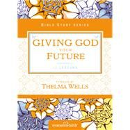 Giving God Your Future by Kinde, Christa; Wells, Thelma, 9780310682639
