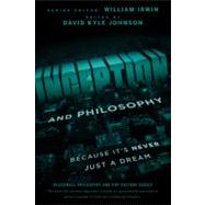 Inception and Philosophy : Because It's Never Just a Dream by Johnson, David Kyle; Irwin, William, 9781118072639