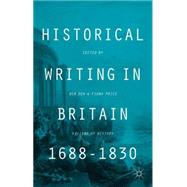 Historical Writing in Britain, 1688-1830 Visions of